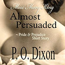 Almost Persuaded: Miss Mary King (       UNABRIDGED) by P. O. Dixon Narrated by Pearl Hewitt