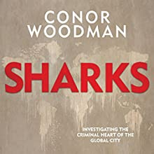 Sharks: Investigating the Criminal Heart of the Global City Audiobook by Conor Woodman Narrated by Conor Woodman
