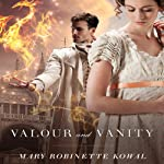 Valour and Vanity (       UNABRIDGED) by Mary Robinette Kowal Narrated by Mary Robinette Kowal