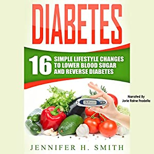 Diabetes: 16 Simple Lifestyle Changes to Lower Blood Sugar and Reverse Diabetes Audiobook