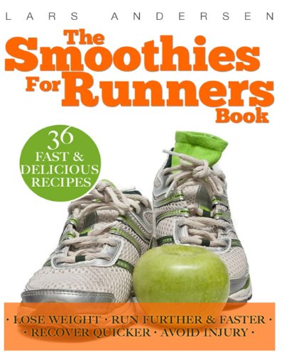 The Smoothies for Runners Book: 36 Delicious Super Smoothie Recipes Designed to Support the Specific Needs Runners and Joggers (Achieve Your Optimum ... and Physique Goals) (Food for Fitness Series) by Lars Andersen