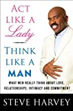 ACT LIKE A LADY, THINK LIKE A MAN:By Steve Harvey:Act Like a Lady, Think Like a Man: What Men Really Think About Love, Relationships, Intimacy, and Commitment [Hardcover] 1st Edition