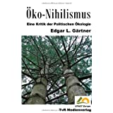 """�ko-Nihilismus: Eine Kritik der Politischen �kologievon """"Edgar L G�rtner"""""""