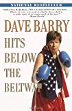 Dave Barry Hits Below the Beltway: A Vicious and Unprovoked Attack on Our Most Cherished Political Institutions (0345432487) by Dave Barry