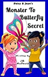 Monster To Butterfly Secret (Daisy & Joya's Kids Bedtime Story Books)