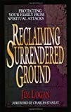 By Jim Logan - Reclaiming Surrendered Ground: Protecting Your Family from Spiritual Attacks (2.7.1995)