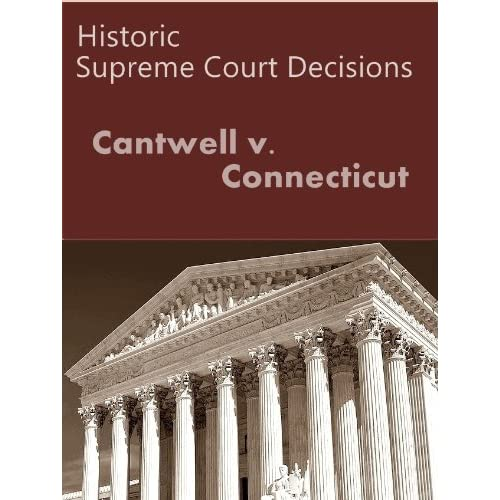 cantwell v connecticut Cantwell v connecticut 310 us 296, 60 sct 900, 84 led 1213 (1940) on palm sunday, 1938, newton cantwell and his two sons jesse and russell, all.