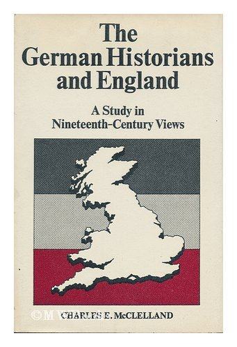 Image for The German Historians and England: A Study in Nineteenth-Century Views