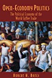 Open-Economy Politics: The Political Economy of the World Coffee Trade (0691005192) by Bates, Robert H.