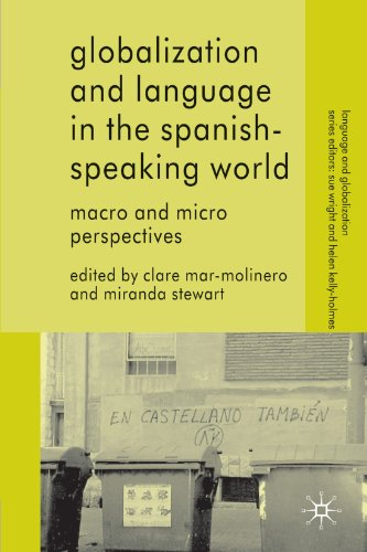 Globalization and Language in the Spanish Speaking World: Macro and Micro Perspectives (Language and Globalization)