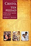 Cristo, ten piedad / Christ, Have Mercy: C¢mo poner nuestra fe en acci¢n / Putting Our Faith into Action (Spanish Edition)