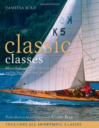 Classic Classes: More Than 140 of the Most Enduring Yachts, Keelboats and Dinghies by Vanessa Bird 2012) Hardcover PDF Download Free