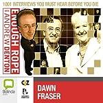Enough Rope with Andrew Denton: Dawn Fraser | Andrew Denton