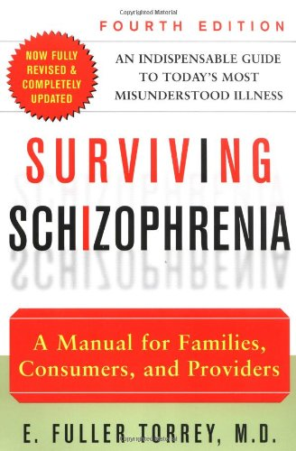 Surviving Schizophrenia: A Manual For Families, Consumers, And Providers (4Th Edition)