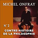 Contre-histoire de la philosophie 2.2: L'archipel pré-chrétien - D'Epicure à Diogène d'Œnoanda | Michel Onfray