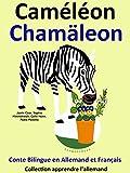 Conte Bilingue en Fran�ais et Allemand: Cam�l�on - Cham�leon (Apprendre l'allemand t. 5)