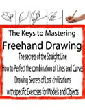 How to Teach Yourself Freehand Drawing | Sketch Drawing | Drawing Pictures (The Secrets of Drawing Book 10) (English Edition)