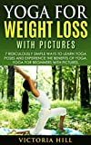 Yoga for Weight Loss (with pictures): 7 Ridiculously Simple Ways to Learn Yoga Poses and Experience the Benefits of Yoga. Yoga for Beginners
