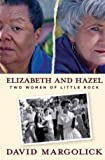 img - for Elizabeth and Hazel: Two Women of Little Rock [Hardcover] [2011] (Author) David Margolick book / textbook / text book