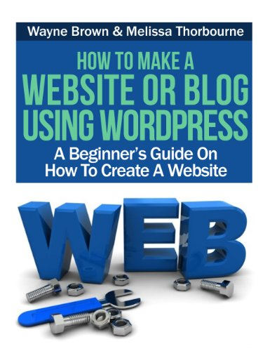 How To Make A Website Or Blog Using WordPress : A Beginner's Guide On How To Create A Website