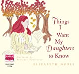 Elizabeth Noble Things I Want My Daughters to Know (unabridged audio book)