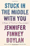Stuck in the Middle with You: A Memoir of Parenting in Three Genders (0767921763) by Boylan, Jennifer Finney