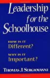 Leadership for the Schoolhouse: How Is It Different? Why Is It Important? (0787955426) by Thomas J. Sergiovanni