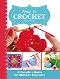 How To Crochet:  A Complete Guide for Absolute Beginners