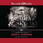 Deadly Sky: The American Combat Airman in World War II | John C. McManus