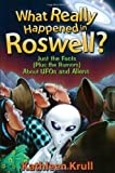 What Really Happened in Roswell?: Just the Facts (Plus the Rumors) About UFOs and Aliens (0688172482) by Krull, Kathleen