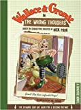 Wallace & Gromit in the Wrong Trousers (1405252383) by Park, Nick