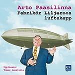 Fabrikör Liljeroos luftskepp [Factory Owner Liljeroos' Airship]   Arto Paasilinna