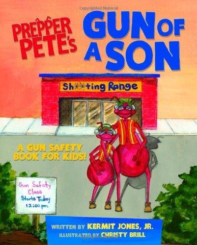 By Kermit Jones Prepper Pete's Gun of a Son: A Gun Safety Book for Kids [Paperback]