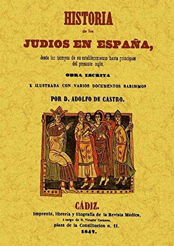 Historia de los Judios en España desde los tiempos de su establecimiento hasta principios del presente siglo.
