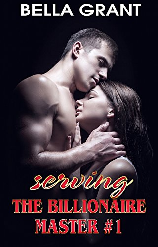 Serving The Billionaire Master #1 (BDSM Romance) (Billionaire Romance: Serving Master)
