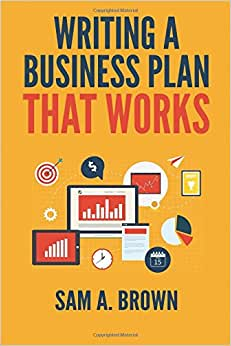 Writing A Business Plan That Works: Create A Winning Business Plan And Strategy For Your Start-up Business (Business Planning) (Volume 1)