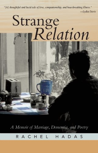 Strange Relation: A Memoir of Marriage, Dementia, and Poetry, Rachel Hadas