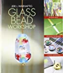 Glass Bead Workshop: Building Skills,...