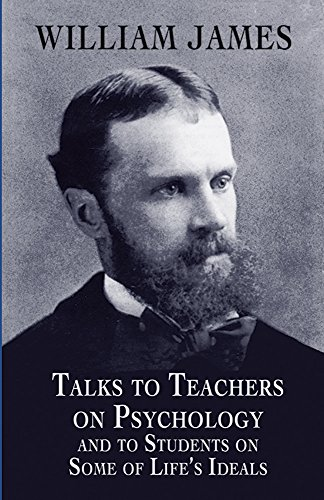 Talks to Teachers on Psychology and to Students on Some of Lifes Ideals (Dover Books on Biology, Psychology, and Medicine)