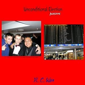 Unconditional Election: Poems | [H. C. Kim]