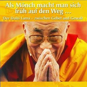Der Dalai Lama - zwischen Gebet und Gewalt Hörbuch
