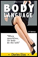 Body Language: Communication Skills & Charisma, How Your Body Language Gives Away More Than You Want To Say (Body Language, Body Talk, small talk, communication ... how to date Book 1) (English Edition)
