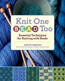 img - for Knit One, Bead Too: Essential Techniques for Knitting with Beads book / textbook / text book