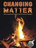 Teacher Created Resources 102409 Changing Matter: Understanding Physical And Chemical Changes