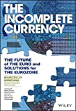 The Incomplete Currency: The Future of the Euro and Solutions for the Eurozone (Wiley Finance)