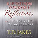 Reposition Yourself Reflections: Living a Life Without Limits (       UNABRIDGED) by T. D. Jakes Narrated by Carl Weathers
