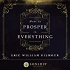 How to Prosper in Everything Hörbuch von Eric Gilmour Gesprochen von: Steve Bremner