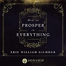 How to Prosper in Everything | Livre audio Auteur(s) : Eric Gilmour Narrateur(s) : Steve Bremner