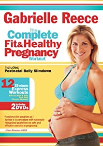 Gabrielle Reece: The Complete Fit and Healthy Pregnancy