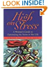 High on Stress: A Woman's Guide to Optimizing the Stress in Her Life